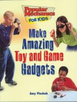 Make Amazing Toy and Game Gadgets