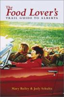 The Food Lover's Trail Guide to Alberta