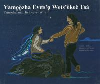 Yamoozha Eyits'q Wets'ekee Tsa = Yamozha and His Beaver Wife