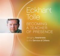 Becoming A Teacher of Presence : Bringing Awareness to the Service of Others (Audiobook on CD)