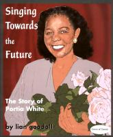 Singing towards the future : the story of Portia White