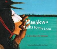 Mwâkwa Talks to the Loon