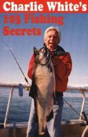Charlie White's 103 Fishing Secrets