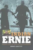 Indian Ernie : perspectives on policing and leadership