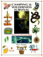 Camping And Wilderness Survival : The Ultimate Outdoors Book