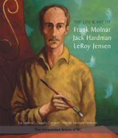 The Life and Art of Frank Molnar, Jack Hardman, LeRoy Jensen