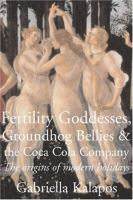 Fertility Goddesses, Groundhog Bellies & the Coca Cola Company