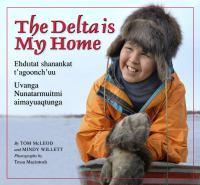 The Delta Is My Home = Ehdiitat Shanakat T'agoonch'uu Uvanga Nunatarmuitmi Aimayuaqtunga