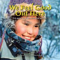 We Feel Good Out Here = Zhik Gwaa'an, Nakhwatthaiitat Gwiinzii