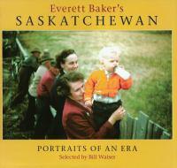 Everett Baker's Saskatchewan : portraits of an era
