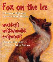 Fox on the Ice = Maageesees Maskwameek Kaapit