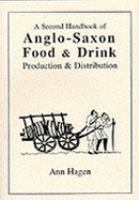 A Second Handbook of Anglo-Saxon Food & Drink