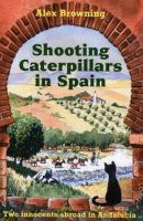 Shooting Caterpillars in Spain : [two Innocents Abroad in Andalucia]