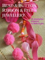 Bead & Button, Ribbon & Felt Jewelry