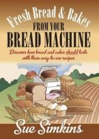 Fresh Bread & Bakes From your Bread Machine