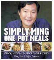 Simply Ming one-pot meals : quick, healthy & affordable recipes / Ming Tsai & Arthur Boehm.