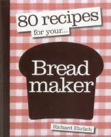 80 Recipes for Your-- Bread Maker