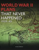 World War II Plans That Never Happened 1939-1945