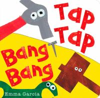 Tap Tap Bang Bang.� [board Book]