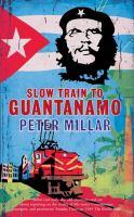 Slow Train to Guantánamo