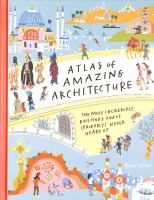 ATLAS OF AMAZING ARCHITECTURE: THE MOST INCREDIBLE BUILDINGS YOU'VE (PROBABLY) NEVER HEARD OF
