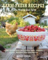 Farm-fresh Recipes From the Missing Goat Farm