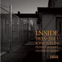 Inside Kingston Penitentiary, 1835-2013