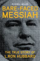 Bare-Faced Messiah : The True Story of L. Ron Hubbard
