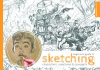 Beginner's Guide to Sketching : Characters, Creatures & Concepts