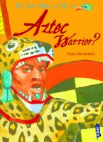 Do You Want to Be An Aztec Warrior?