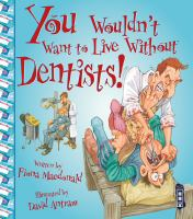 You Wouldn't Want to Live Without Dentists!