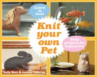 Knit Your Own Pet : Easy Projects for Beginners