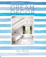 Bright. Bazaar's Dream Decor : Styling A Cool, Creative and Comfortable Home, Wherever You Live