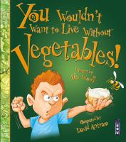 You Wouldn't Want to Live Without Vegetables !