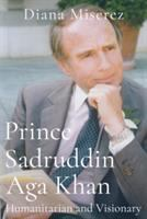 Prince Sadruddin Aga Khan : Humanitarian and Visionary