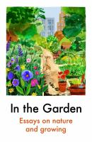 In The Garden: Essays On Nature And Growing