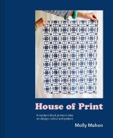 HOUSE OF PRINT : A MODERN BLOCK PRINTER'S JOURNEY THROUGH COLOR, TEXTURE, AND PATTERN