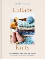 Lullaby knits : over 20 knitting patterns for baby booties, cardigans, vests, dresses and blankets
