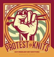 Protest Knits : Got Needles? Get Knitting