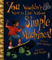 You Wouldn't Want to Live Without Simple Machines!