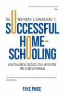 The Independent Learner's Guide to Successful Home-schooling