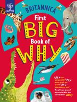 Britannica First Big Book Of Why: Why Can't Penguins Fly? Why Do We Brush Our Teeth? Why Does Popcorn Pop? The Ultimate Book Of Answers For Kids Who N