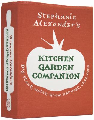 Stephanie Alexander's kitchen garden companion / photography by Simon Griffiths and Mark Chew.