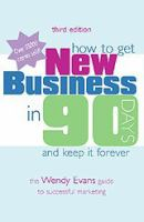 How to Get New Business in 90 Days and Keep It Forever