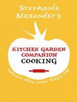 Stephanie Alexander's Kitchen Garden Companion Cooking
