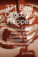 371 Best Chocolate Recipes for Baking and Cooking With Chocolate