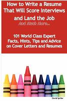 How To Write A Resume That Will Score Interviews And Land The Job And Much More