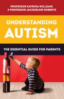 Understanding autism : the essential guide for parents