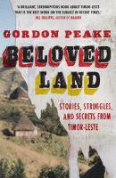 Beloved Land: stories, struggles and secrets from Timor-Leste
