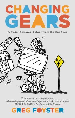 Changing gears : a pedal-powered detour from the rat race / Greg Foyster.